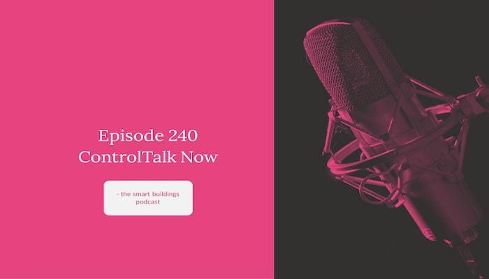 Episode 240: ControlTalk NOW — Smart Buildings PodCast for Week Ending September 24, 2017